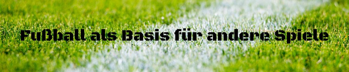 Fußball als Basis für andere Spiele